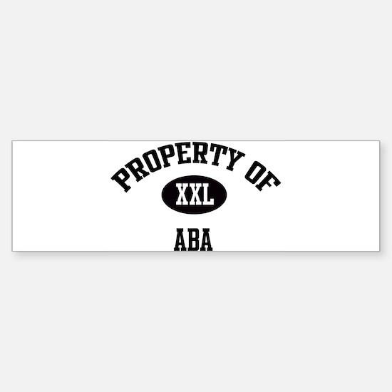 Property of Aba Bumper Bumper Bumper Sticker