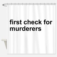 First Check For Murderers Shower Curtain
