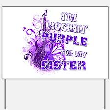 I'm Rockin' Purple for my Sis Yard Sign