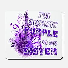 I'm Rockin' Purple for my Sis Mousepad