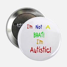 Autistic not a Brat Button
