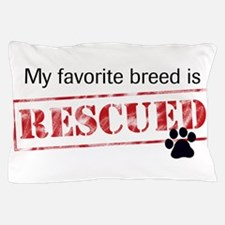 My Favorite Breed Is Rescued Pillow Case