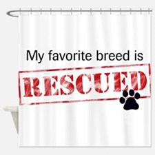 My Favorite Breed Is Rescued Shower Curtain