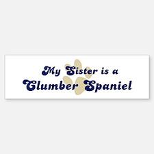 My Sister: Clumber Spaniel Bumper Bumper Bumper Sticker
