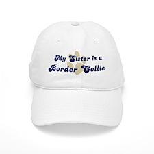 My Sister: Border Collie Baseball Cap