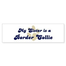 My Sister: Border Collie Bumper Bumper Sticker