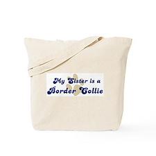 My Sister: Border Collie Tote Bag