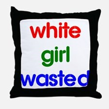 White Girl Wasted Throw Pillow