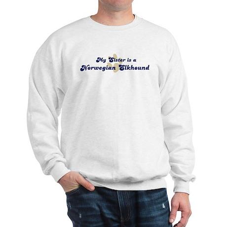 My Sister: Norwegian Elkhound Sweatshirt