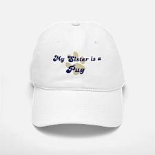 My Sister: Pug Baseball Baseball Cap
