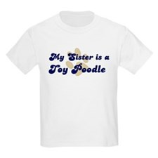 My Sister: Toy Poodle Kids T-Shirt