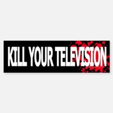 Kill Your Television! Bumper Bumper Bumper Sticker