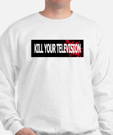 Kill Your Television! Sweatshirt