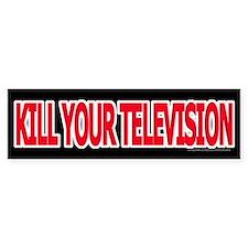 Kill Your Television! Bumper Bumper Sticker