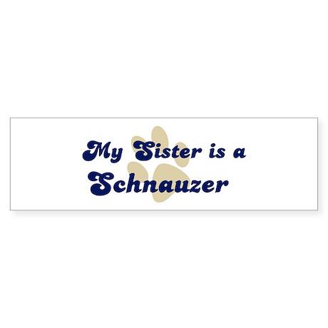 My Sister: Schnauzer Bumper Sticker