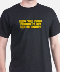 Have You Tried Turning It Off T-Shirt