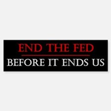 End the Fed Before it Ends Us Sticker (Bumper)