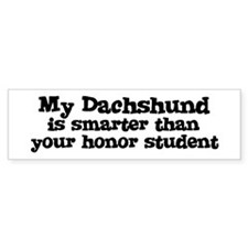 Honor Student: My Dachshund Bumper Bumper Sticker
