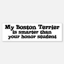 Honor Student: My Boston Terr Bumper Bumper Bumper Sticker