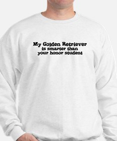 Honor Student: My Golden Retr Sweatshirt