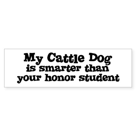 Honor Student: My Cattle Dog Bumper Sticker