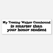 Honor Student: My Treeing Wal Bumper Bumper Bumper Sticker