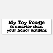 Honor Student: My Toy Poodle Bumper Bumper Bumper Sticker