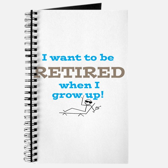 I want to be RETIRED when I Journal