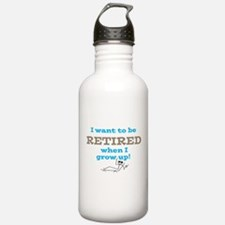 I want to be RETIRED when I Water Bottle