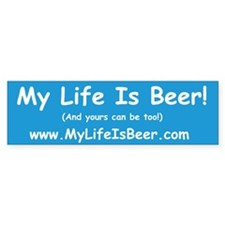 My Life Is Beer! Bumper Bumper Sticker