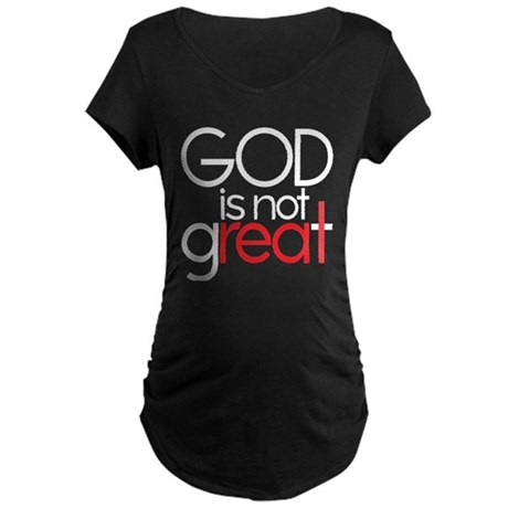 god is not real Maternity Dark T-Shirt