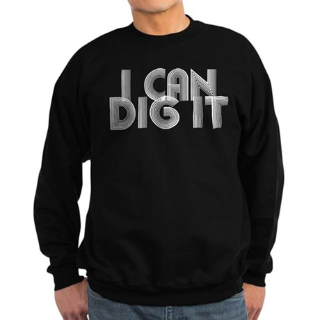 I Can Dig It Sweatshirt (dark)