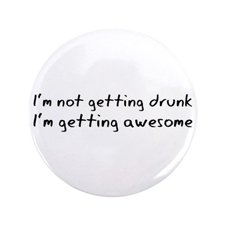 """Awesome I'm Not Getting Drunk 3.5"""" Button"""