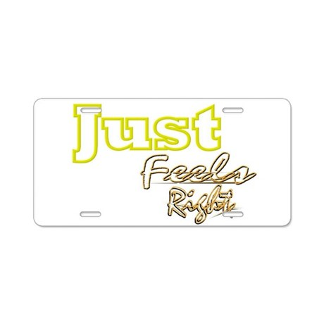 just feels right Aluminum License Plate