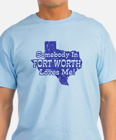 Somebody In Fort Worth Loves Me T-Shirt