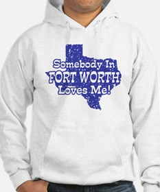 Somebody In Fort Worth Loves Me Hoodie