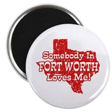 Somebody In Fort Worth Loves Me Magnet