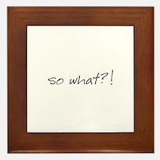 so what?! Framed Tile