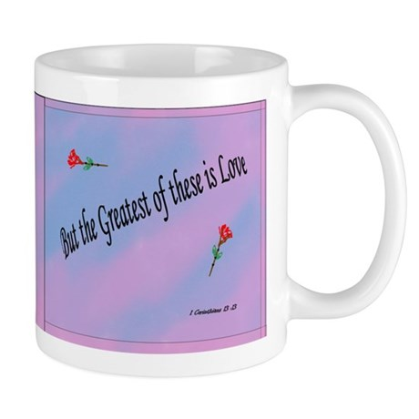 Mug, ...the Greatest of these is Love