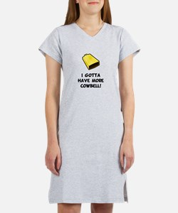 I Gotta Have More Cowbell Women's Nightshirt