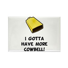 I Gotta Have More Cowbell Rectangle Magnet (10 pac