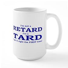 Mug- I'm Not A Retard, I'm A Tard