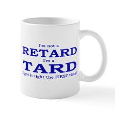 Mug - I'm Not A Retard, I'm A Tard