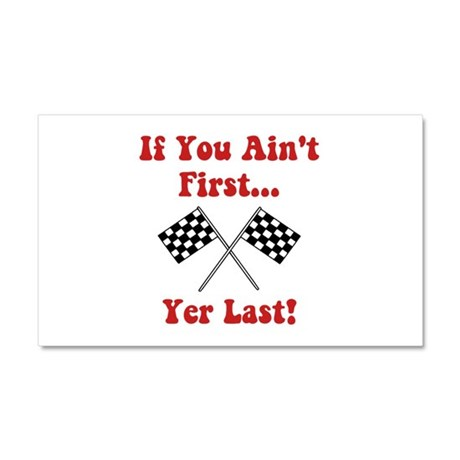 If You Ain't First, Yer Last! Car Magnet 20 x 12
