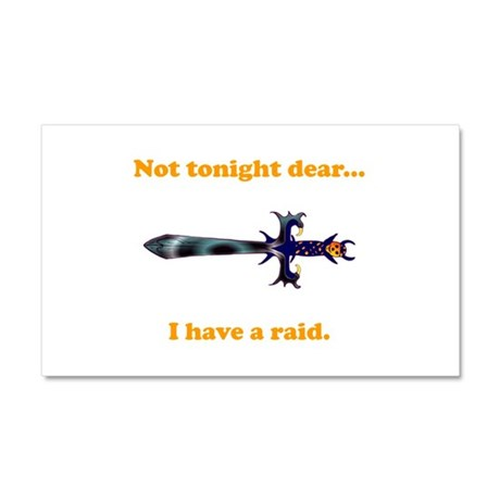 Not Tonight...Got A Raid! Car Magnet 20 x 12