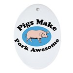 Pigs Make Pork Awesome Ornament (Oval)
