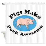 Pigs Make Pork Awesome Shower Curtain