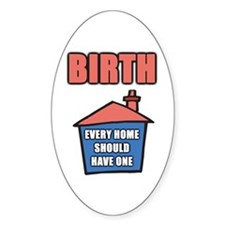 Birth. Every home should have one Oval Decal