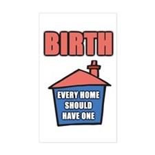 Birth. Every home should have one Decal