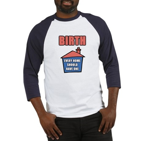 Birth. Every home should have one Baseball Jersey
